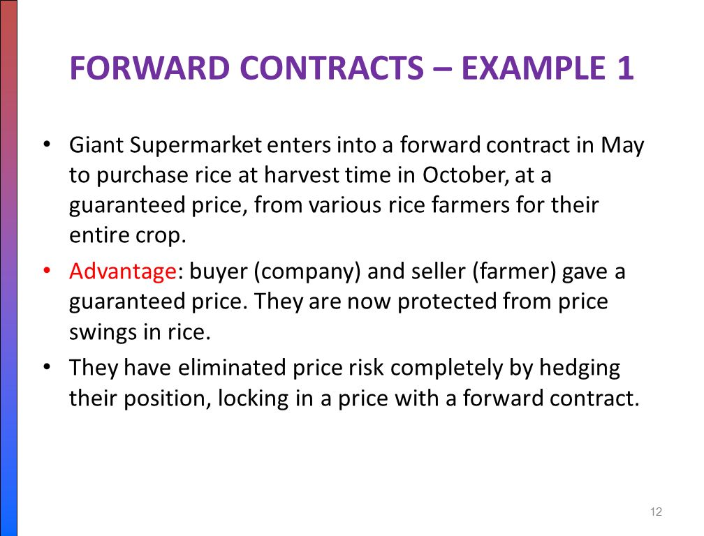 forward contract Nevertheless, forward contracts can sometimes be useful if you have a future need and want to lock in a certain price, then forward contracts can be a flexible way to get what you want.