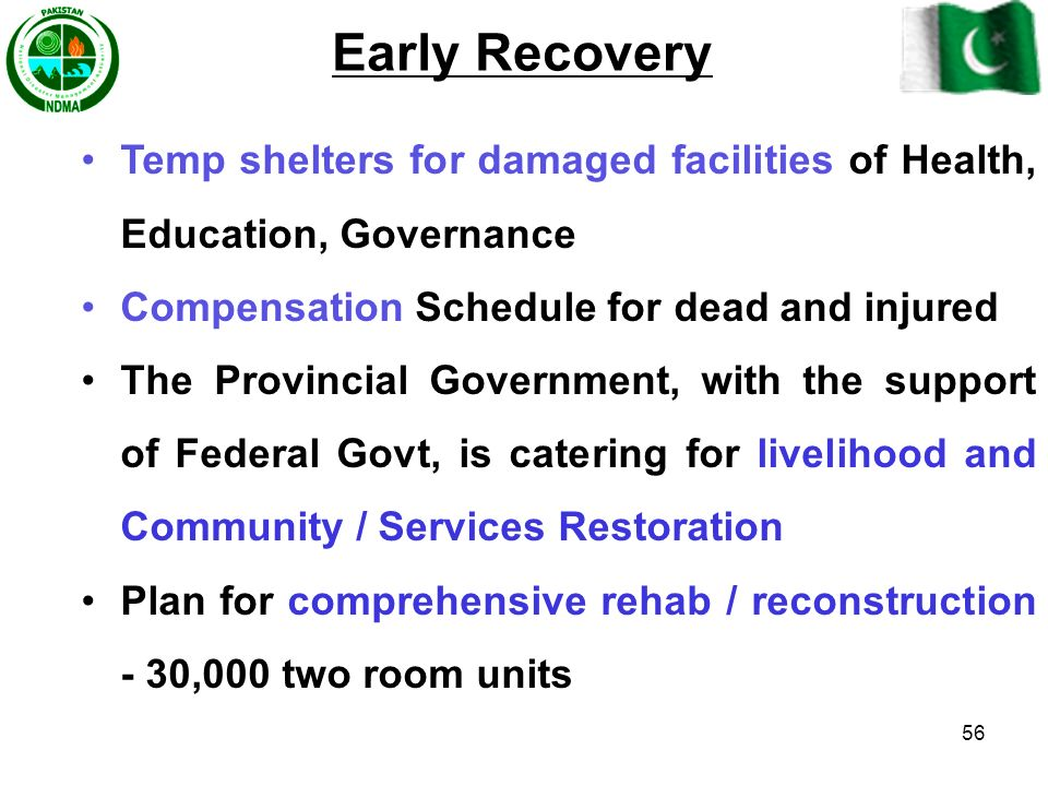 Early Recovery Temp shelters for damaged facilities of Health, Education, Governance. Compensation Schedule for dead and injured.