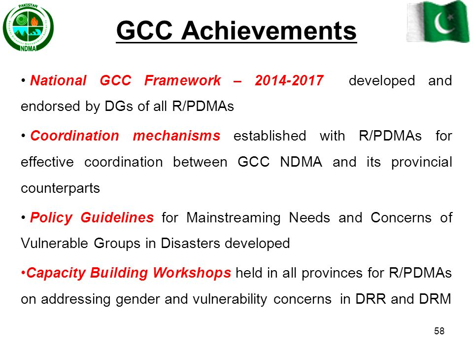 GCC Achievements National GCC Framework – 2014-2017 developed and endorsed by DGs of all R/PDMAs.