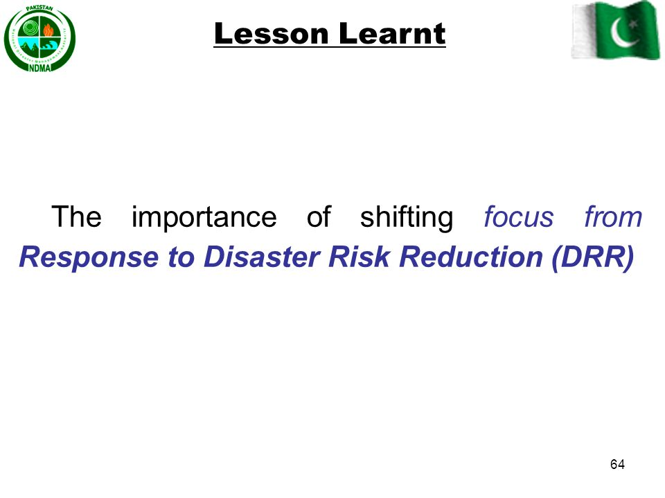 Lesson Learnt The importance of shifting focus from Response to Disaster Risk Reduction (DRR)