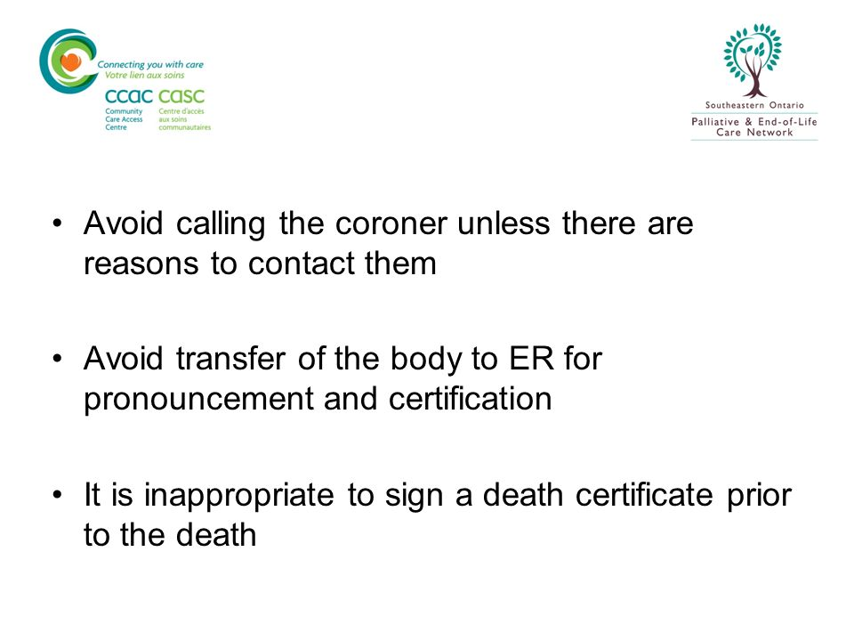 Avoid calling the coroner unless there are reasons to contact them