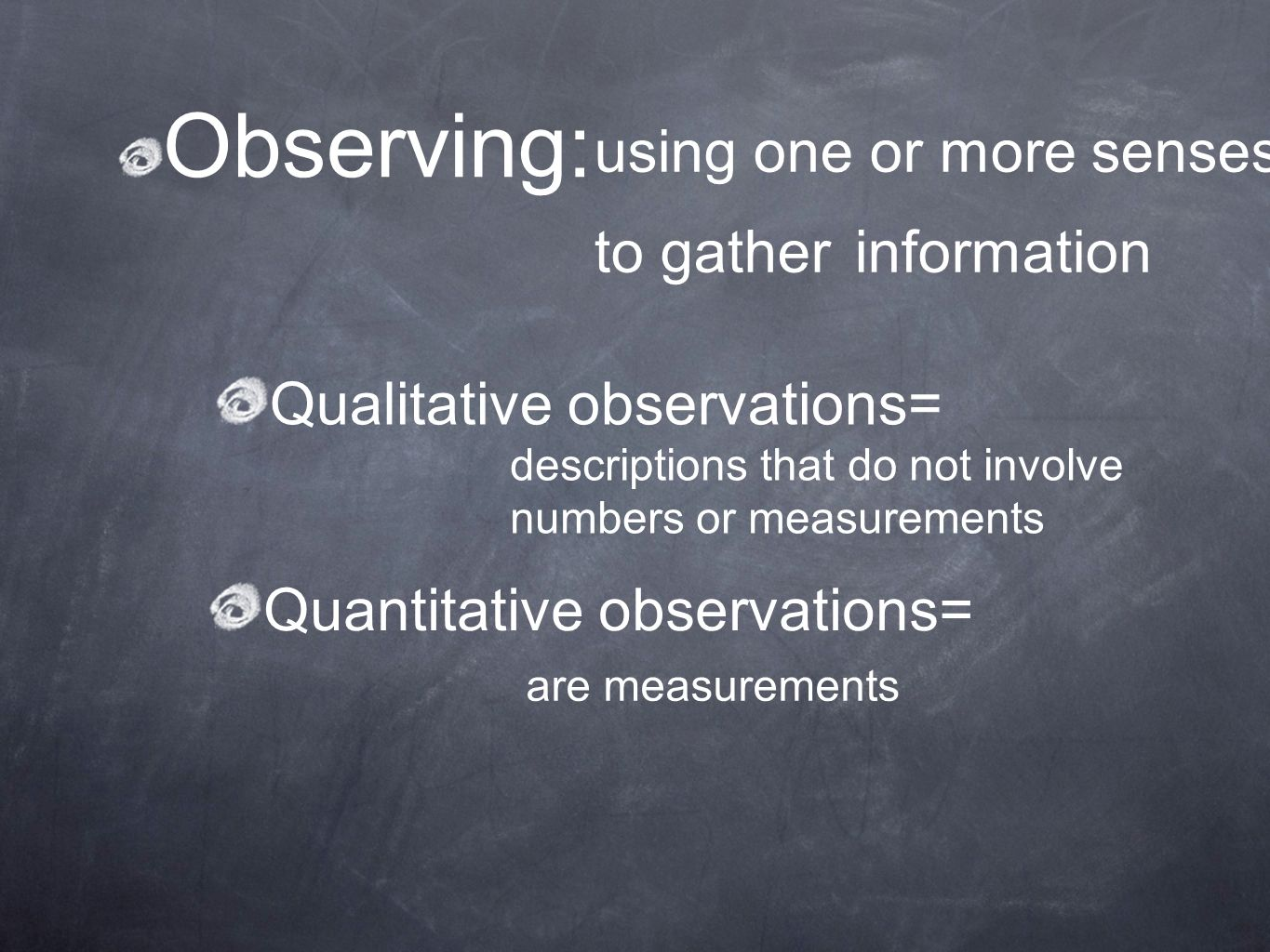 Observing: using one or more senses to gather information