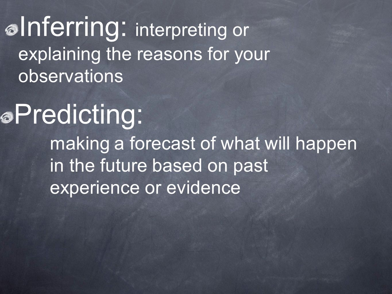 Inferring: interpreting or explaining the reasons for your observations