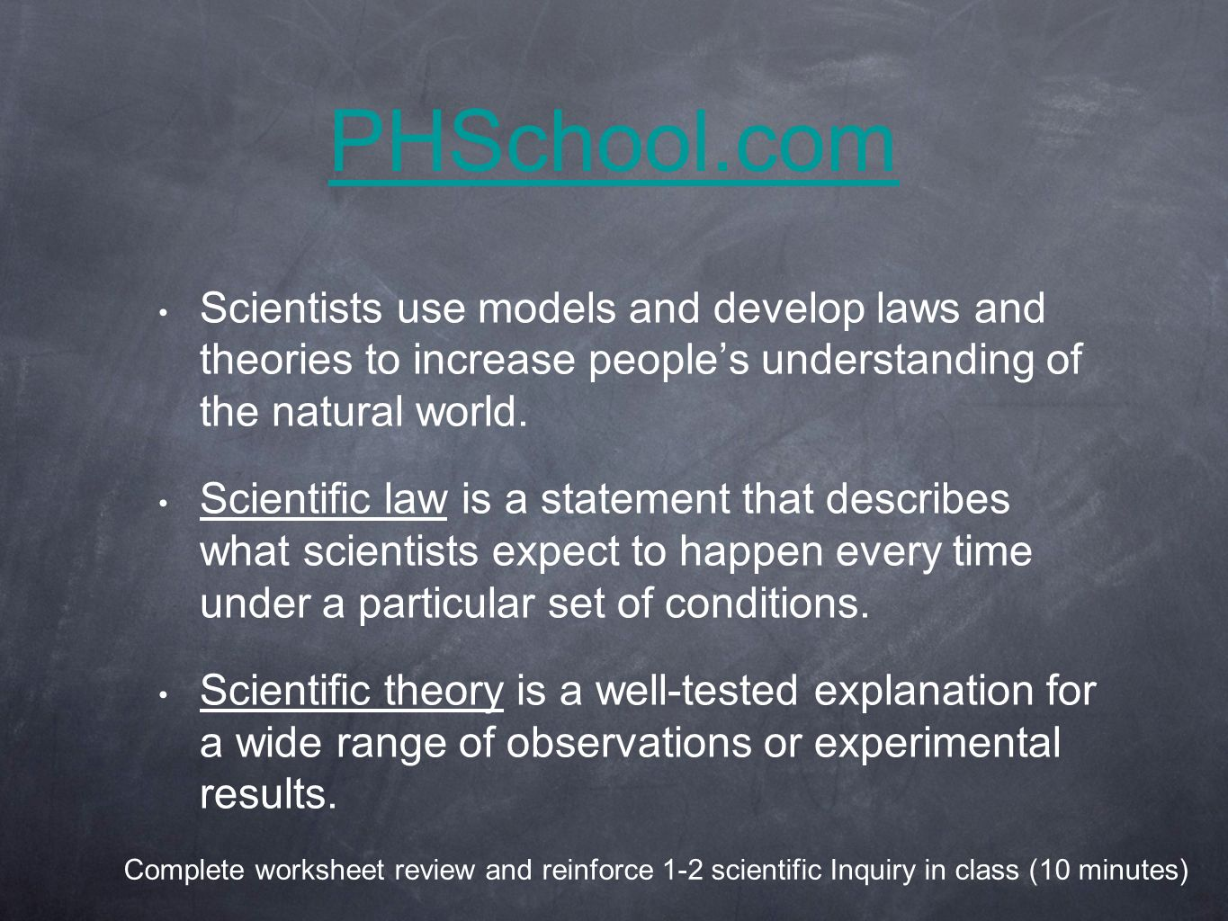 PHSchool.com Scientists use models and develop laws and theories to increase people's understanding of the natural world.
