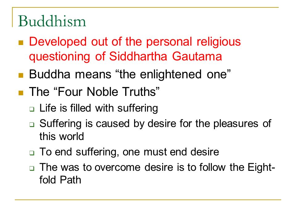 Buddhism Developed out of the personal religious questioning of Siddhartha Gautama. Buddha means the enlightened one
