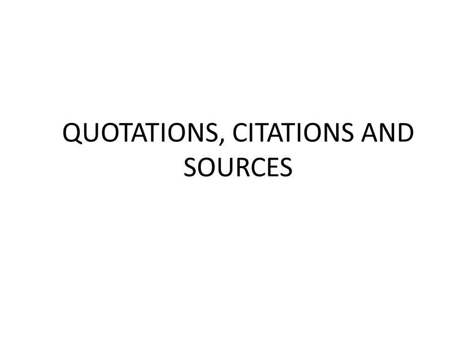 QUOTATIONS, CITATIONS AND SOURCES