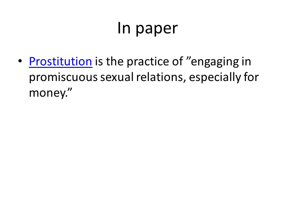 In paper Prostitution is the practice of engaging in promiscuous sexual relations, especially for money.