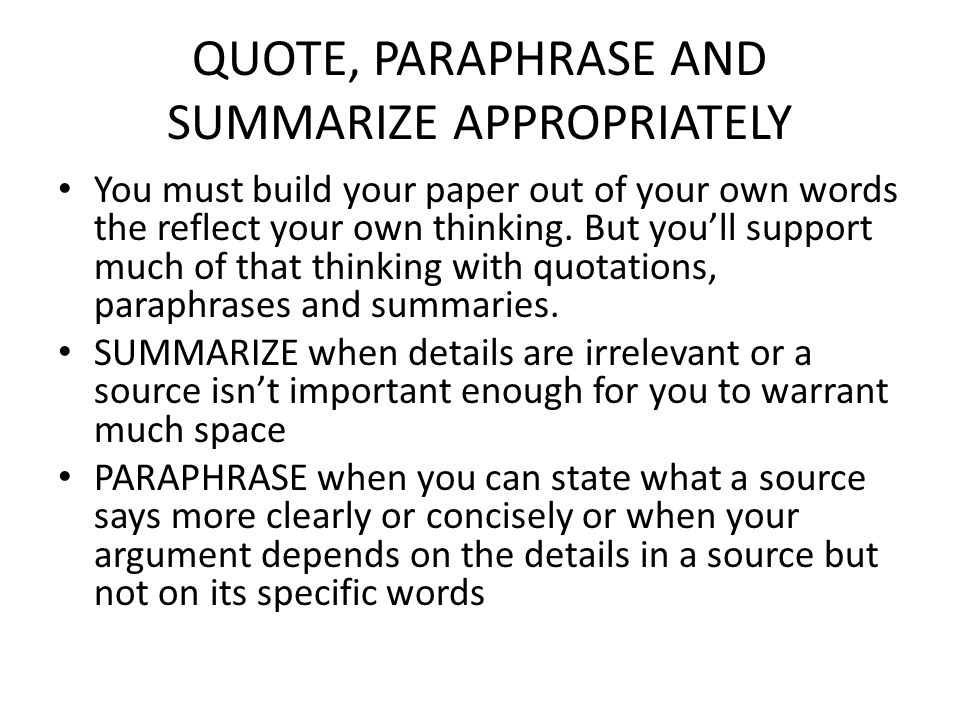 QUOTE, PARAPHRASE AND SUMMARIZE APPROPRIATELY