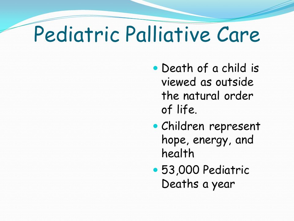 paediatric palliative care Specialized care for children hcib is a proud member of the pediatric palliative care network helping children 19 or younger living in massachusetts who have been diagnosed with an illness that could affect normal life expectancy.