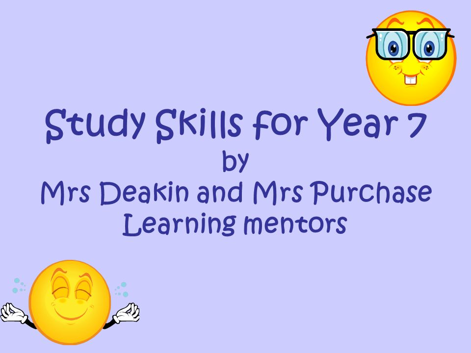 Study Skills for Year 7 by Mrs Deakin and Mrs Purchase Learning mentors