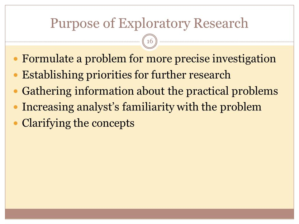 the purpose of exploratory research A little tricky to answer without a little more detail for instance, in qualitative research, a popular 'generic' approach is qualitative 'descriptive exploratory.