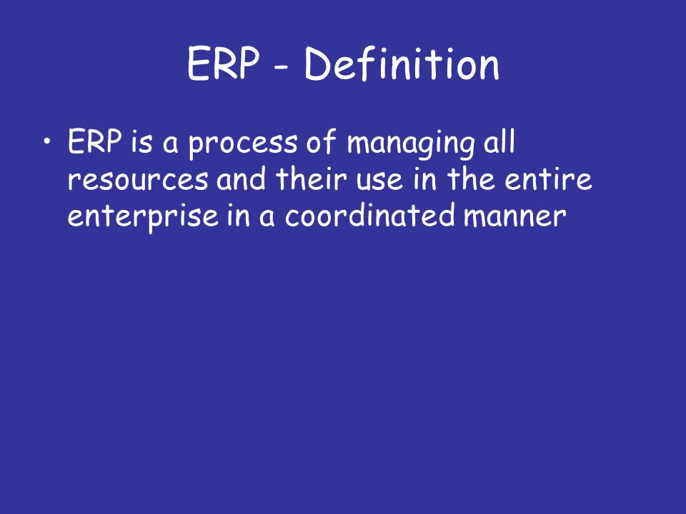 the definition and application of enterprise resource planning Enterprise resource planning (erp) is the integrated management of core business processes enterprise application suite is an alternate name for such systems.