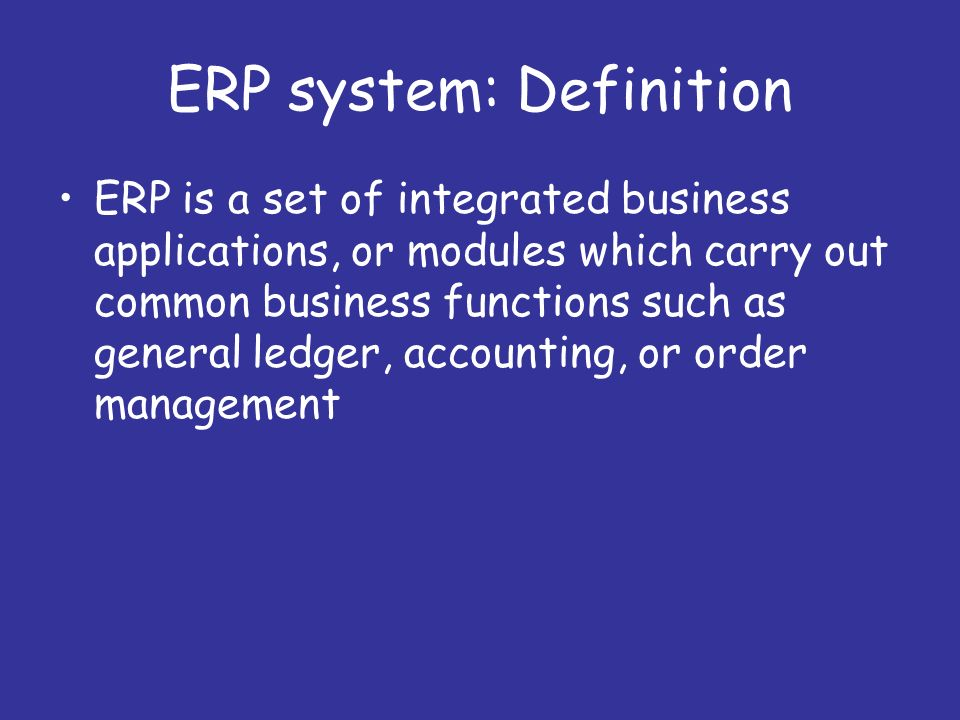 the definition and application of enterprise resource planning Enterprise resource planning (erp) is an enterprise-wide information system that facilitates the flow of information and coordinates all resources and activities within the organization.