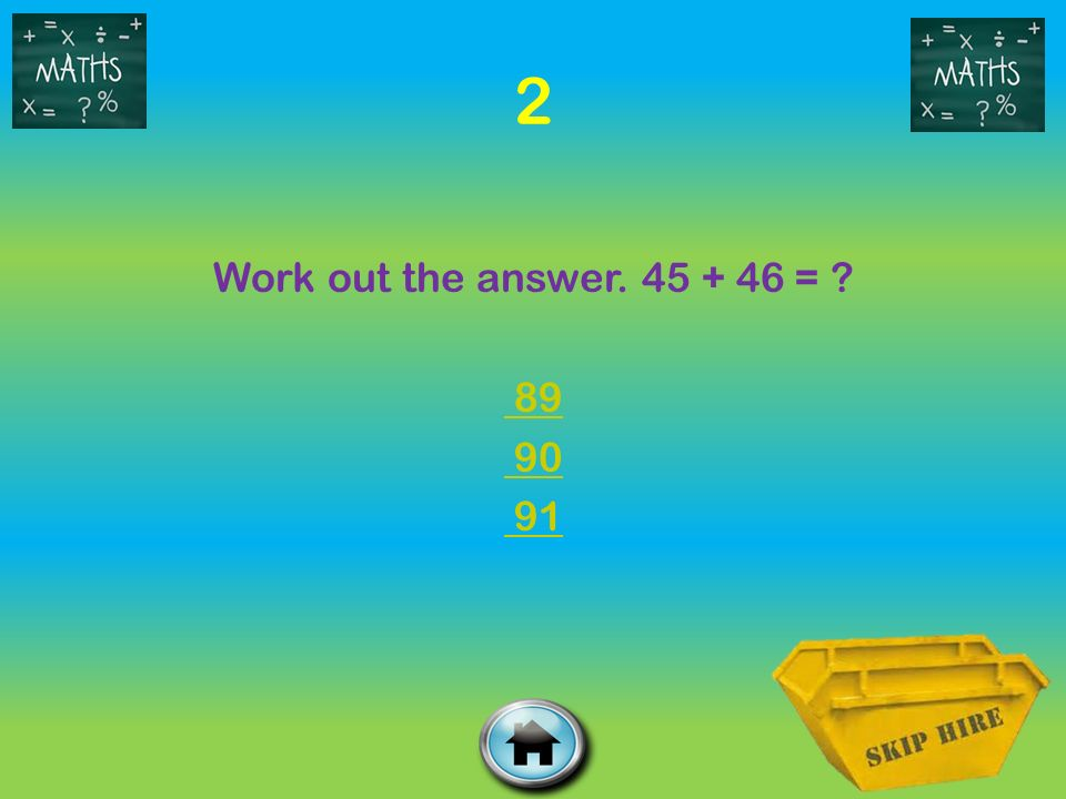 2 Work out the answer =