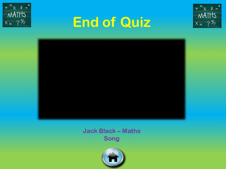 End of Quiz Jack Black – Maths Song