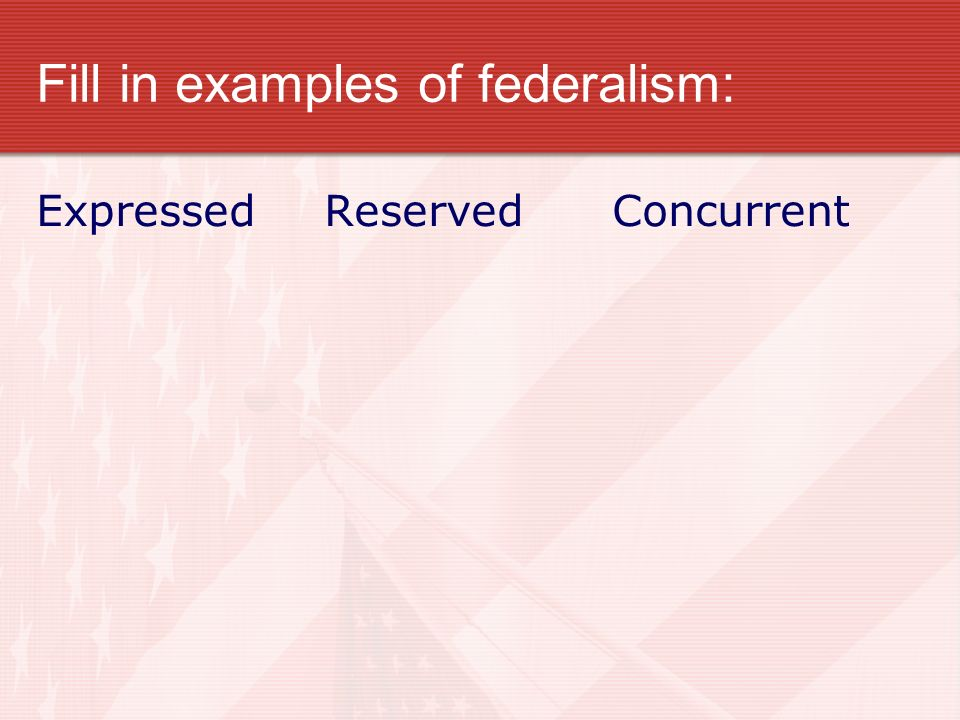 Fill in examples of federalism: