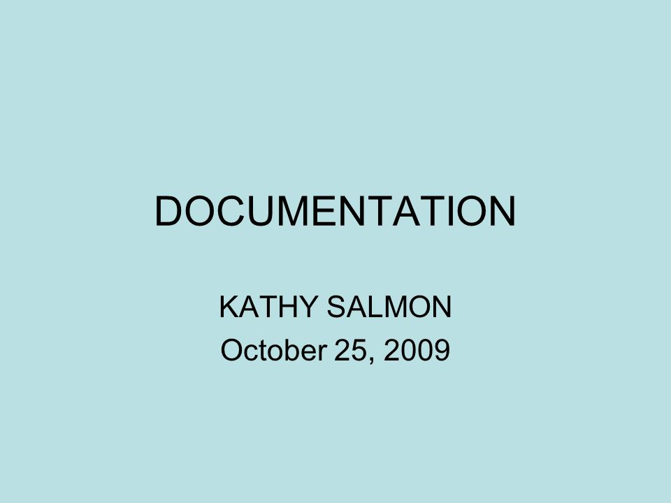 DOCUMENTATION KATHY SALMON October 25, 2009