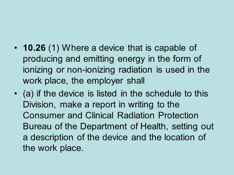 10.26 (1) Where a device that is capable of producing and emitting energy in the form of ionizing or non-ionizing radiation is used in the work place, the employer shall