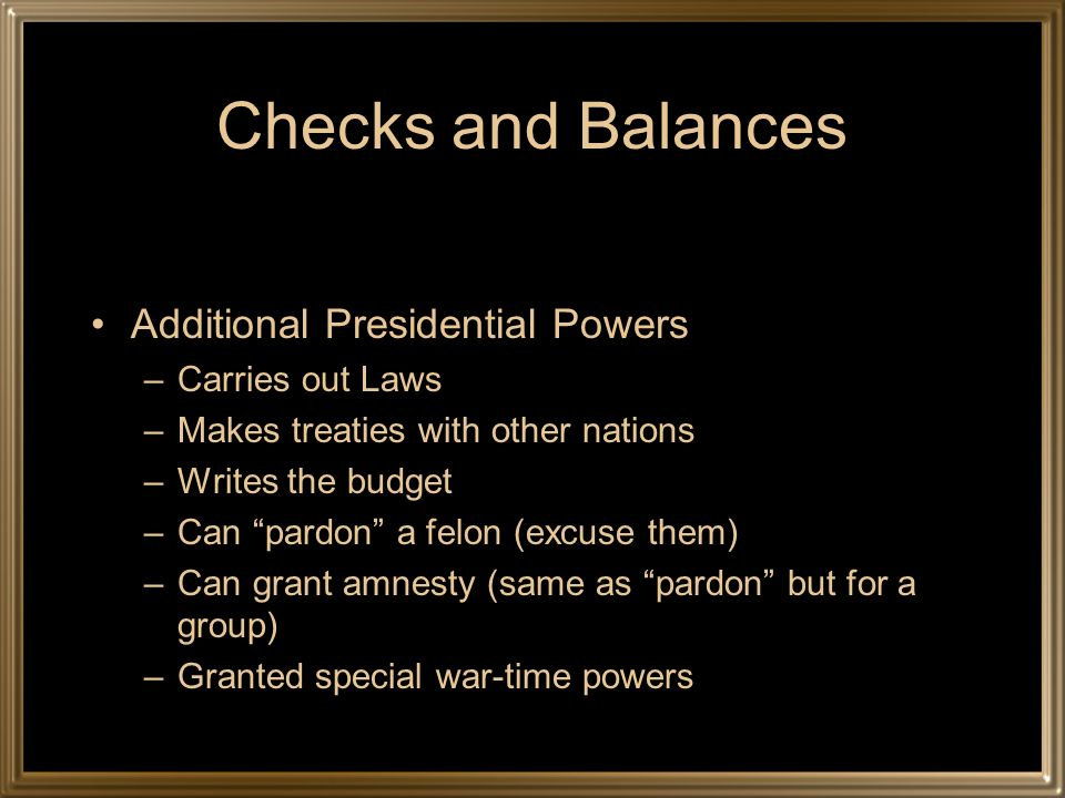 Checks and Balances Additional Presidential Powers Carries out Laws