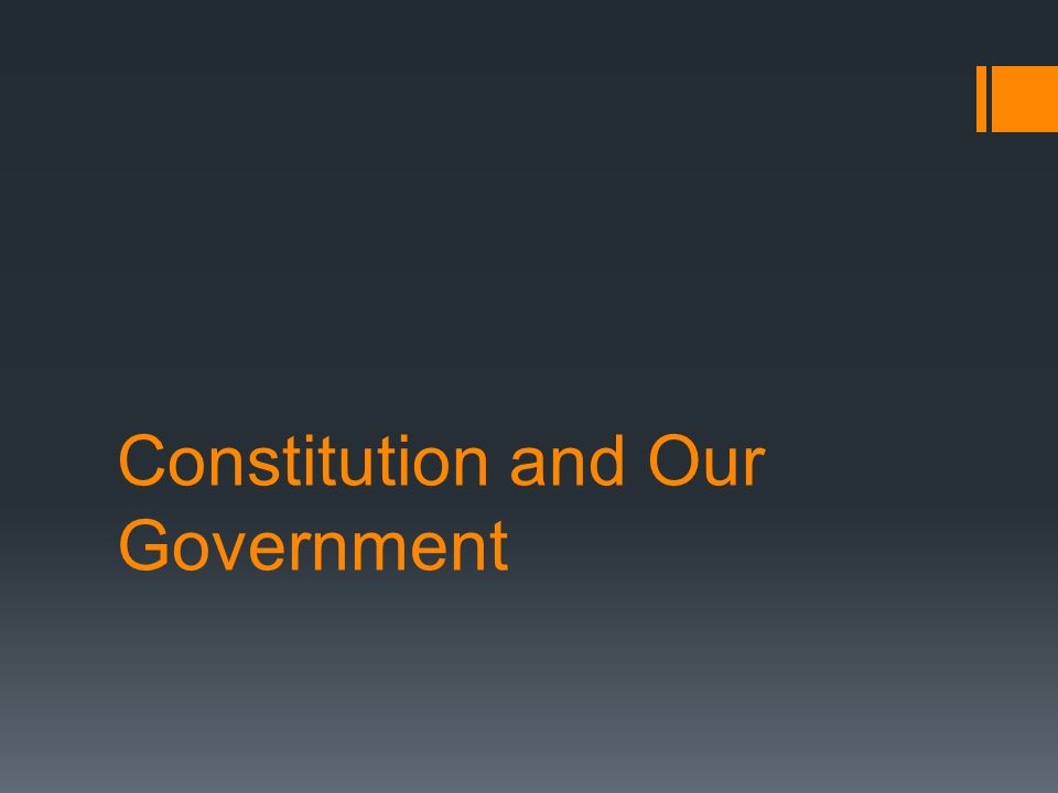 Constitution and Our Government