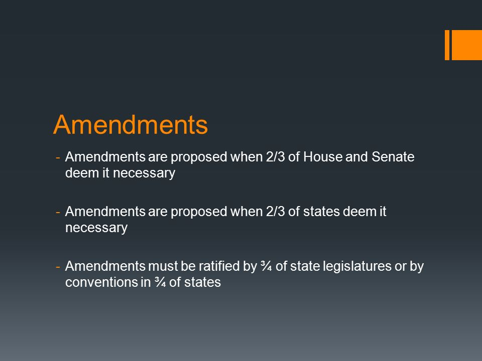 Amendments Amendments are proposed when 2/3 of House and Senate deem it necessary. Amendments are proposed when 2/3 of states deem it necessary.