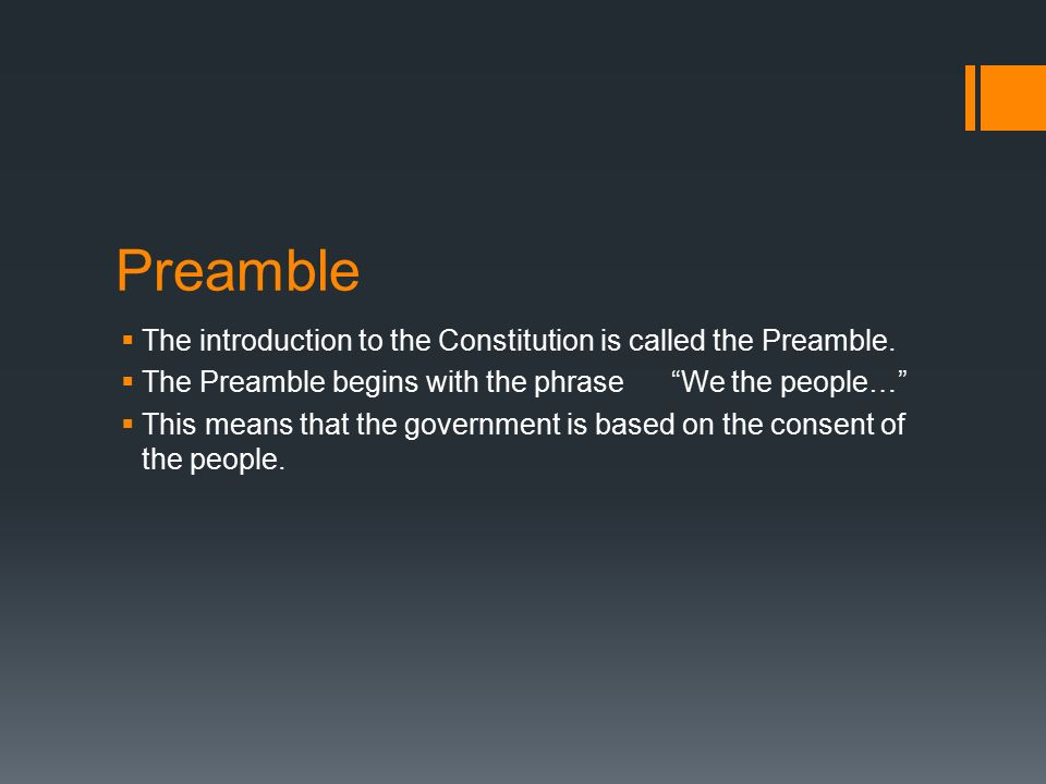 Preamble The introduction to the Constitution is called the Preamble.