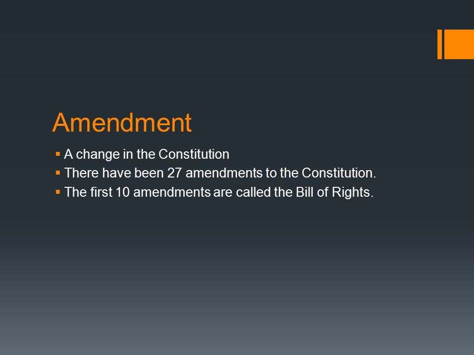 Amendment A change in the Constitution