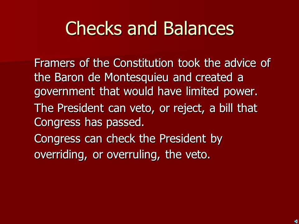 Checks and Balances Framers of the Constitution took the advice of the Baron de Montesquieu and created a government that would have limited power.