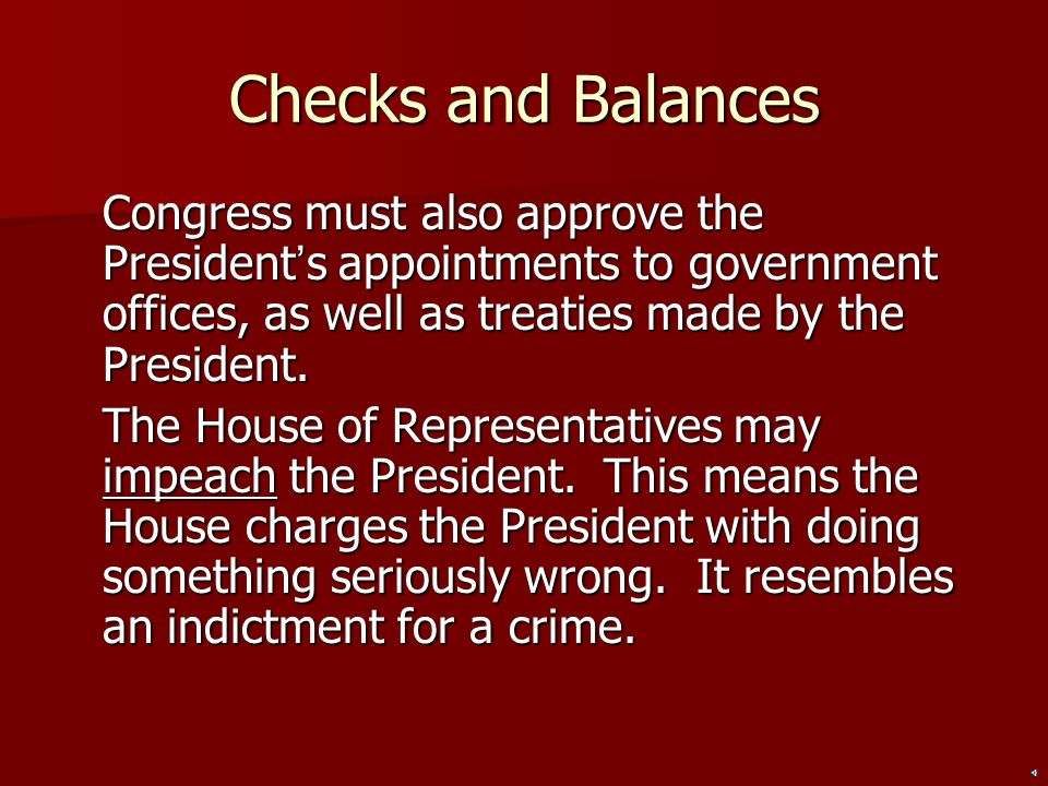 Checks and Balances Congress must also approve the President's appointments to government offices, as well as treaties made by the President.