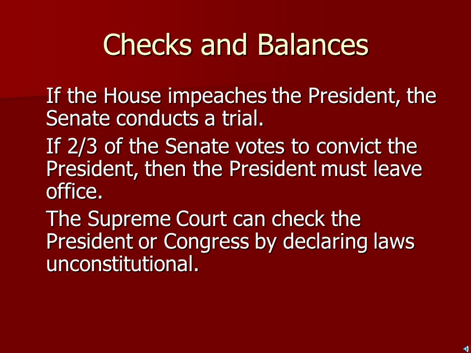 Checks and Balances If the House impeaches the President, the Senate conducts a trial.