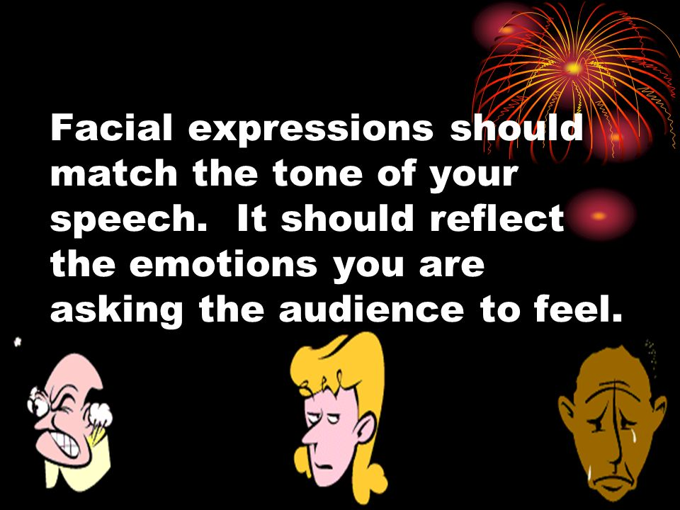 Facial expressions should match the tone of your speech
