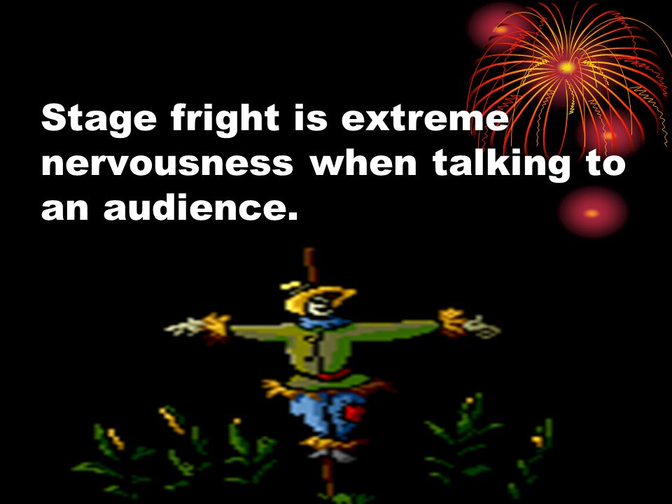 Stage fright is extreme nervousness when talking to an audience.