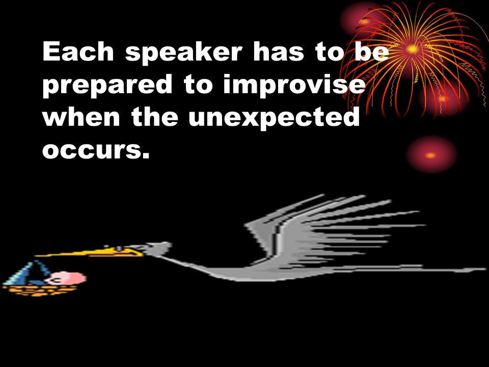 Each speaker has to be prepared to improvise when the unexpected occurs.