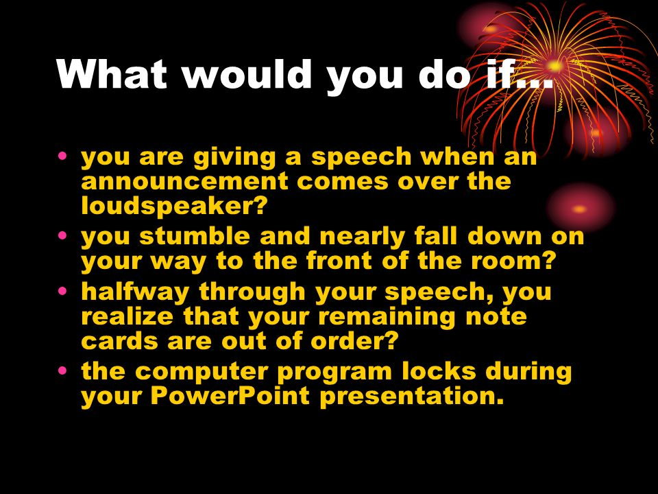 What would you do if… you are giving a speech when an announcement comes over the loudspeaker