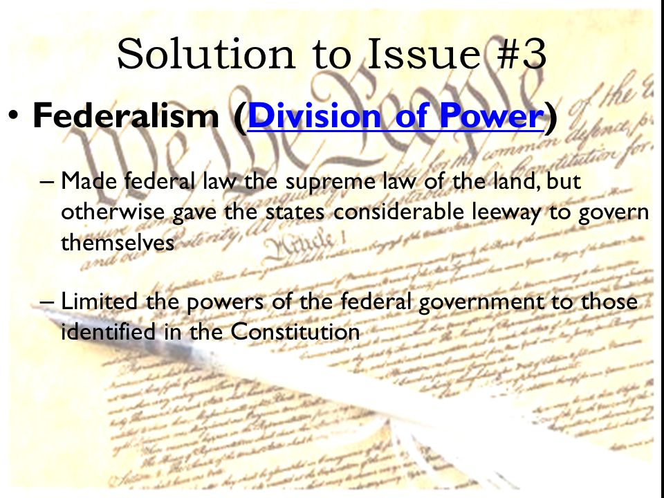 Solution to Issue #3 Federalism (Division of Power)