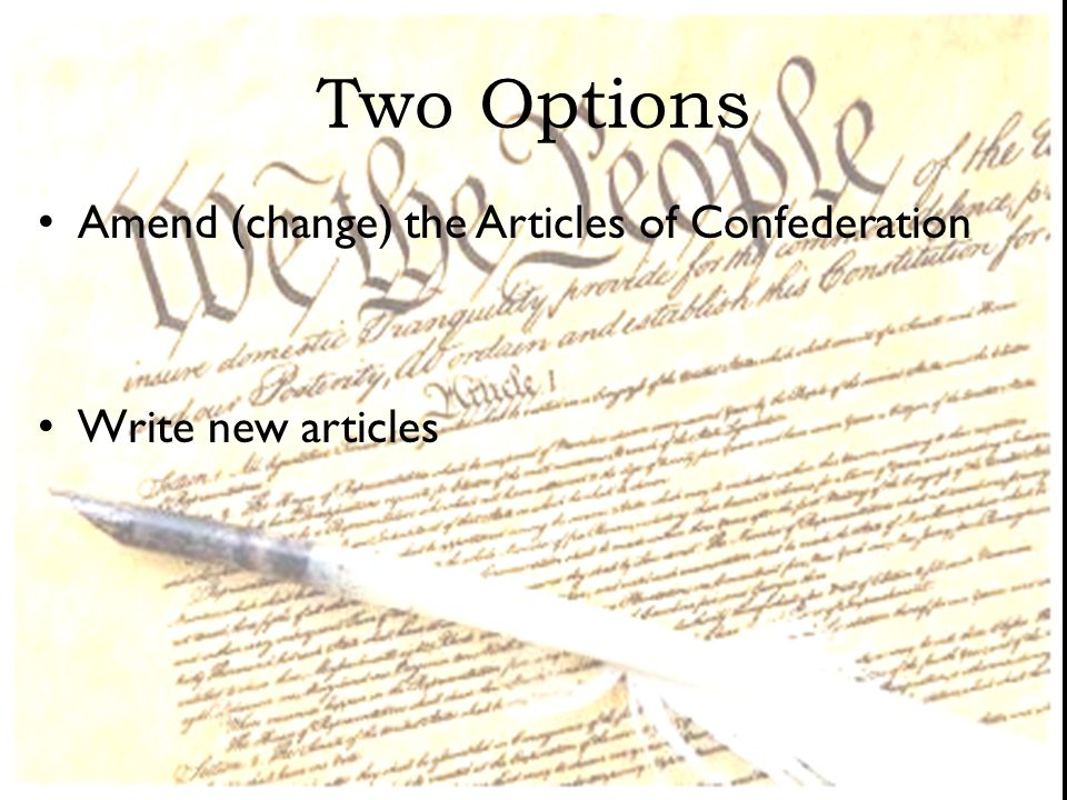 Two Options Amend (change) the Articles of Confederation