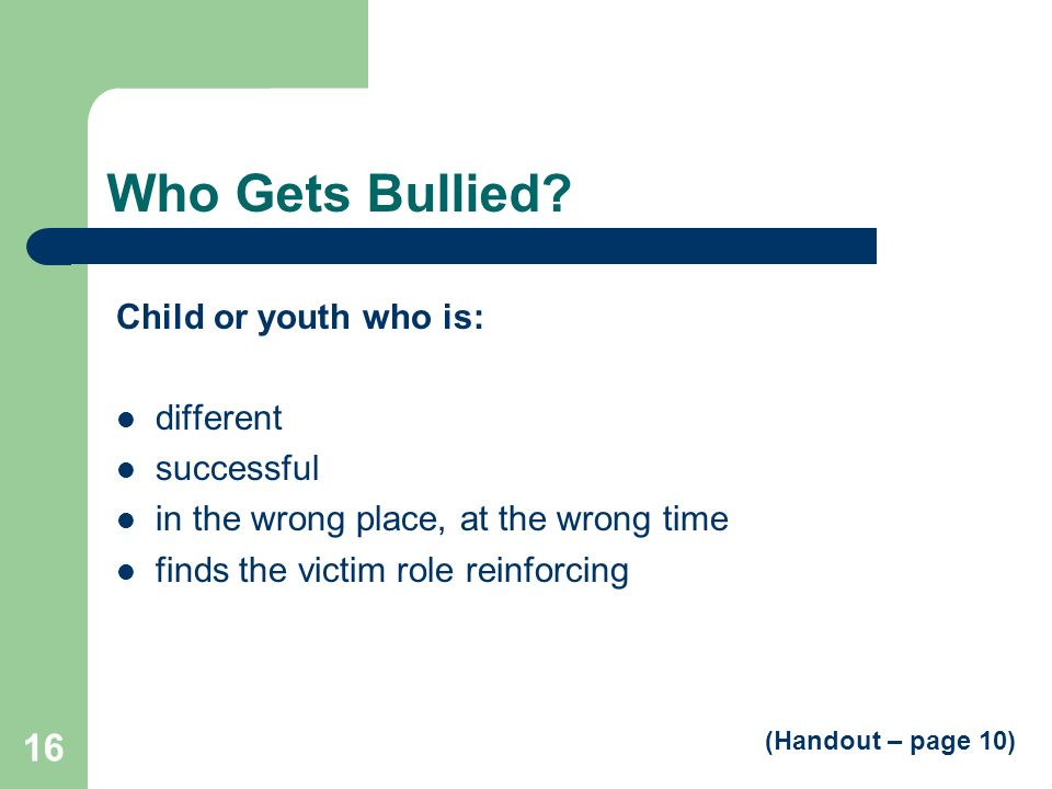 Who Gets Bullied Child or youth who is: different successful