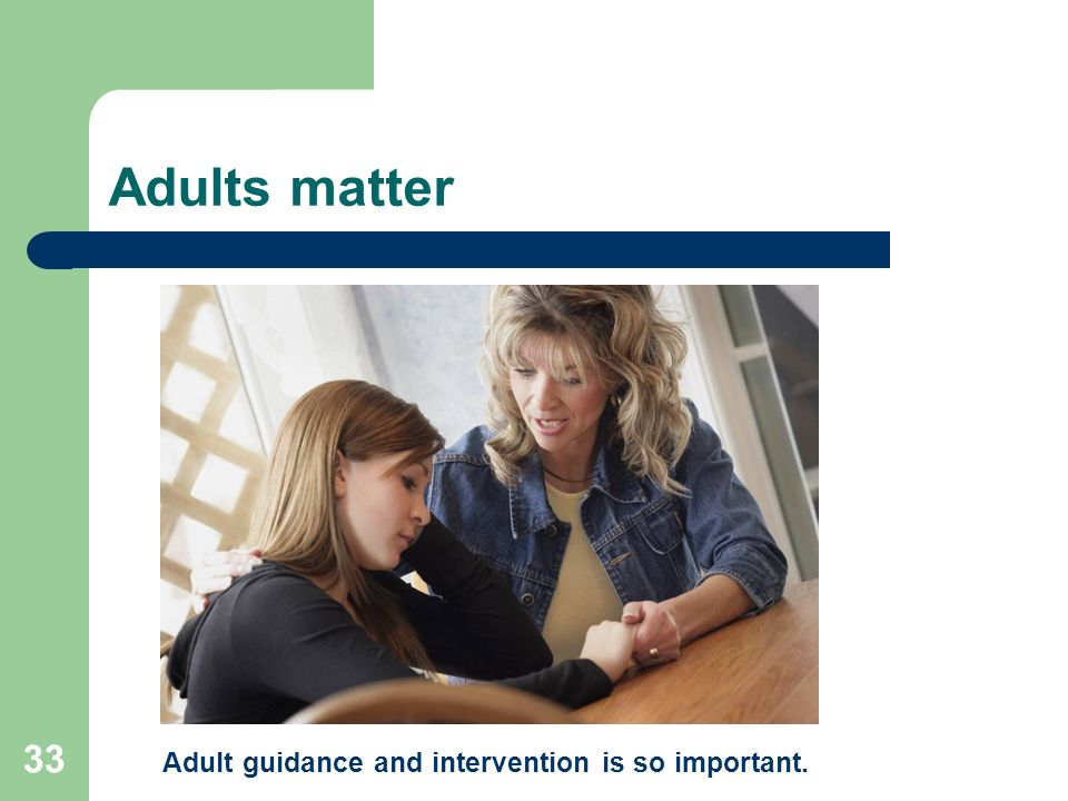 Adults matter Adult guidance and intervention is so important.
