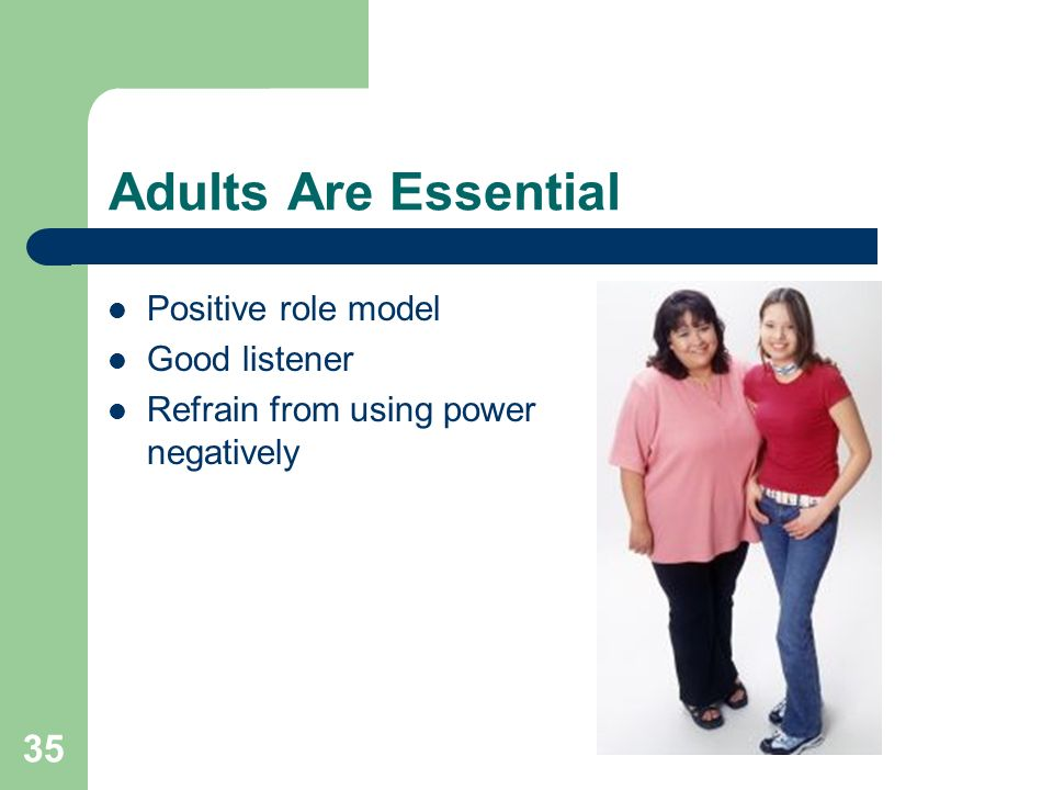 Adults Are Essential Positive role model Good listener