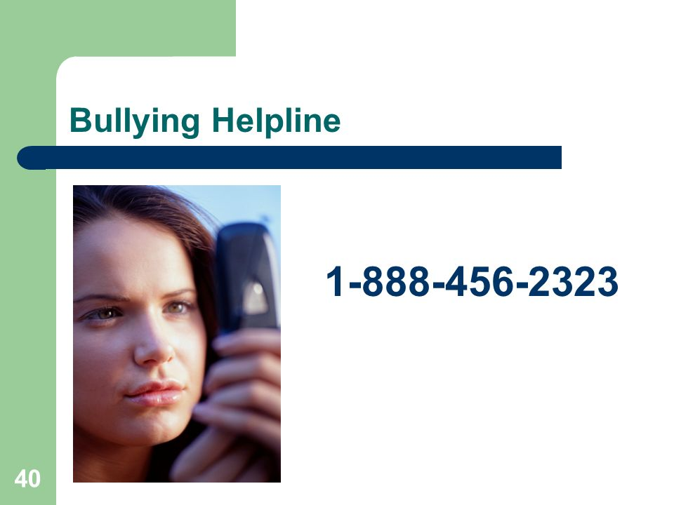 Bullying Helpline 1-888-456-2323.