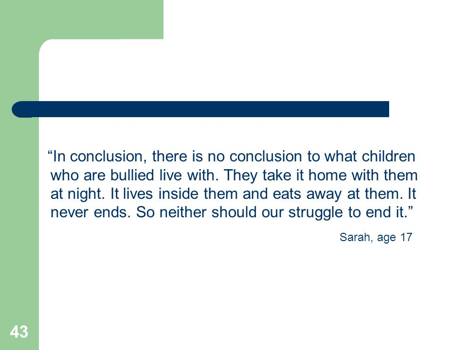 In conclusion, there is no conclusion to what children who are bullied live with.