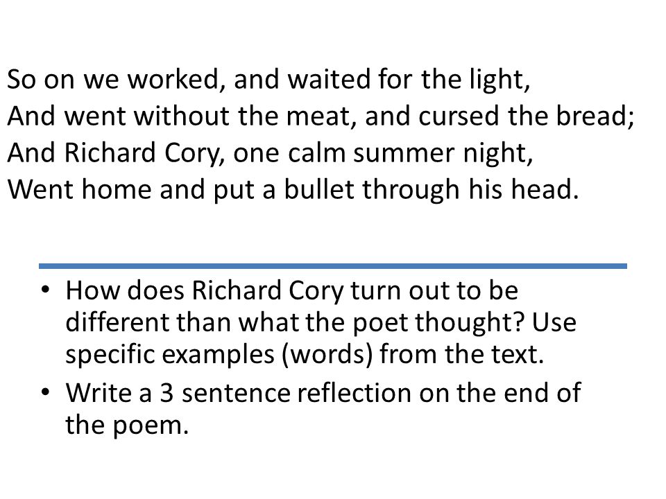 "who is the speaker on the poem richard cory Who is the speaker on the poem richard cory explication of richard cory the poem ""richard cory,"" written by edwin arlington robinson, is a very detail-oriented poem designed to make the reader think very thoroughly about the words and phrases that robinson uses in his work."