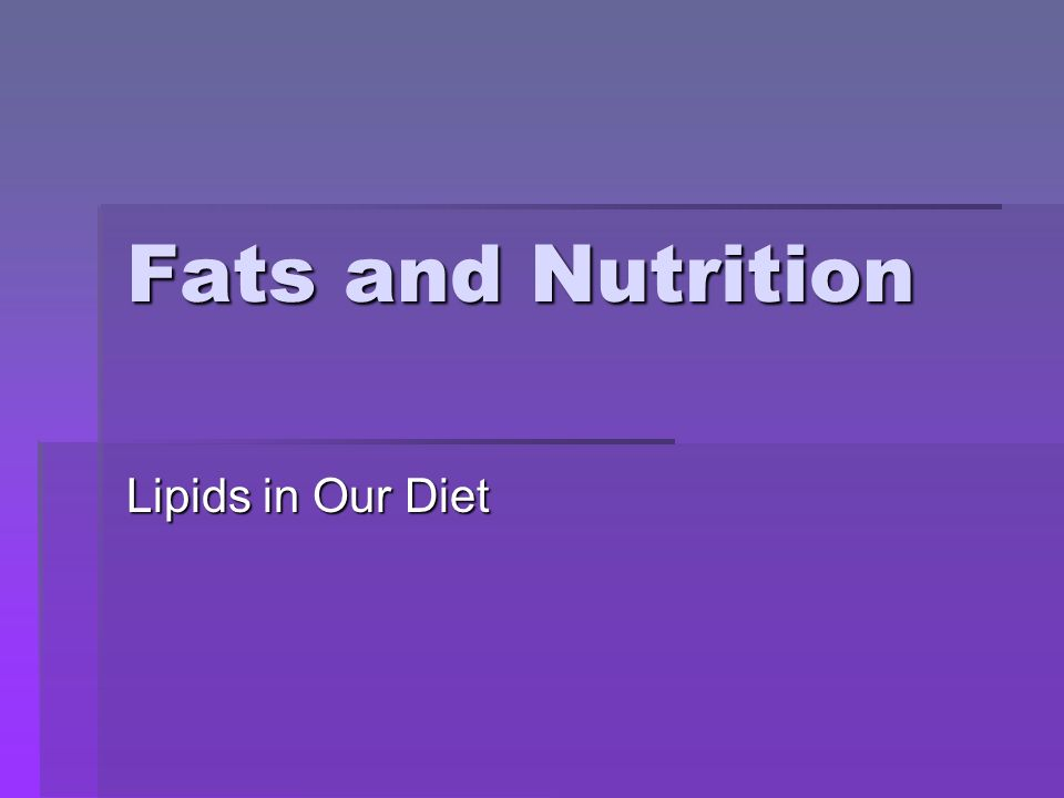 Fats and Nutrition Lipids in Our Diet