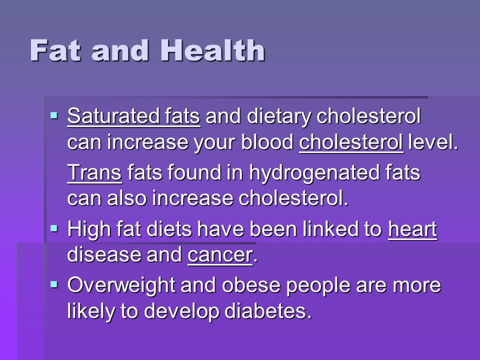 Fat and Health Saturated fats and dietary cholesterol can increase your blood cholesterol level.