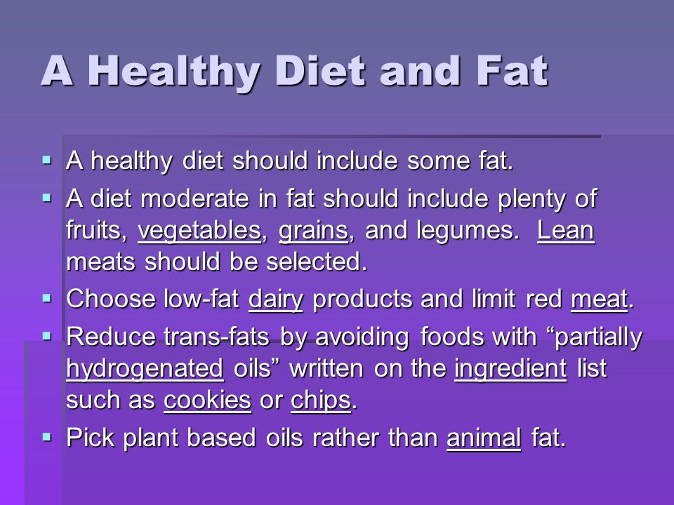 A Healthy Diet and Fat A healthy diet should include some fat.