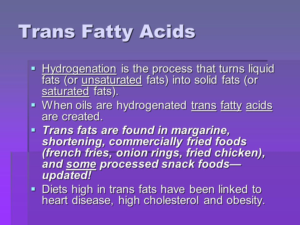 Trans Fatty Acids Hydrogenation is the process that turns liquid fats (or unsaturated fats) into solid fats (or saturated fats).