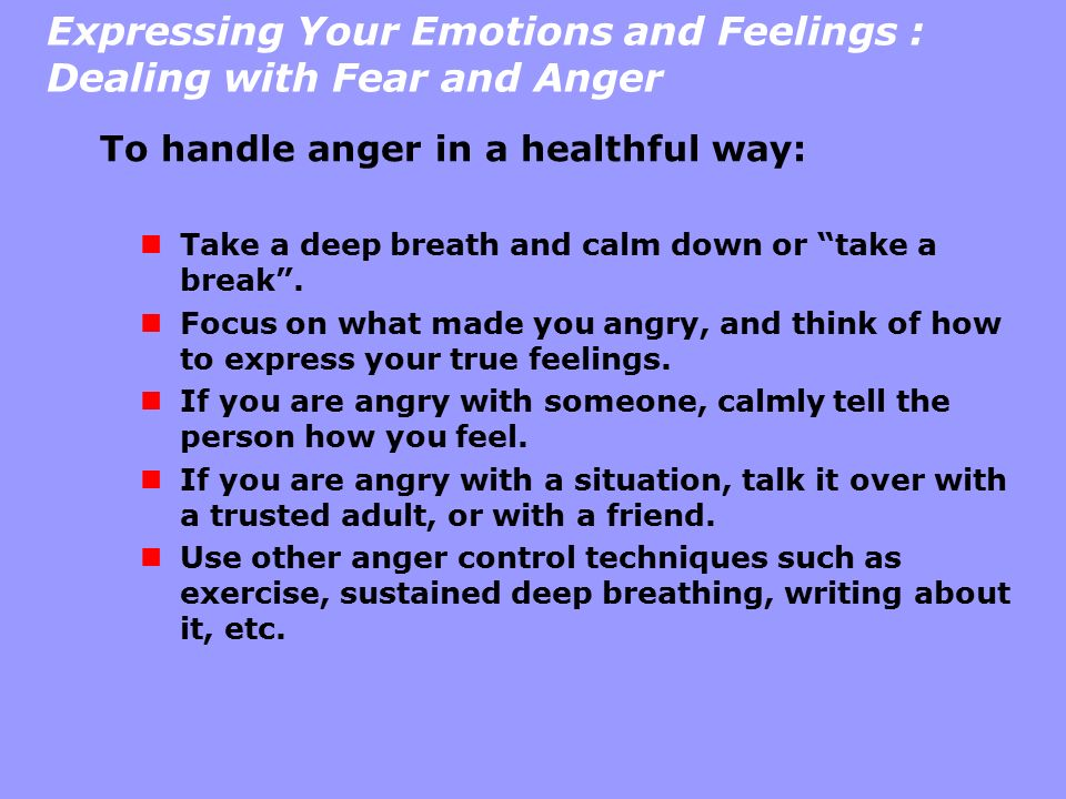 Expressing Your Emotions and Feelings : Dealing with Fear and Anger