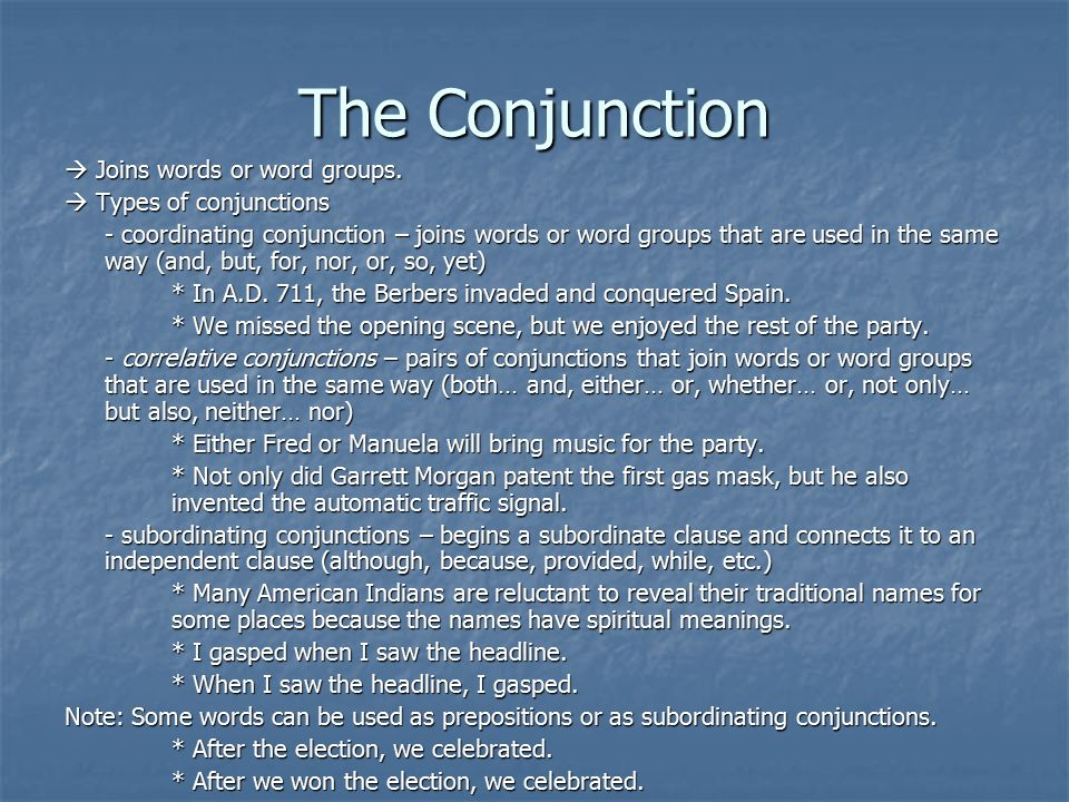 The Conjunction  Joins words or word groups.  Types of conjunctions