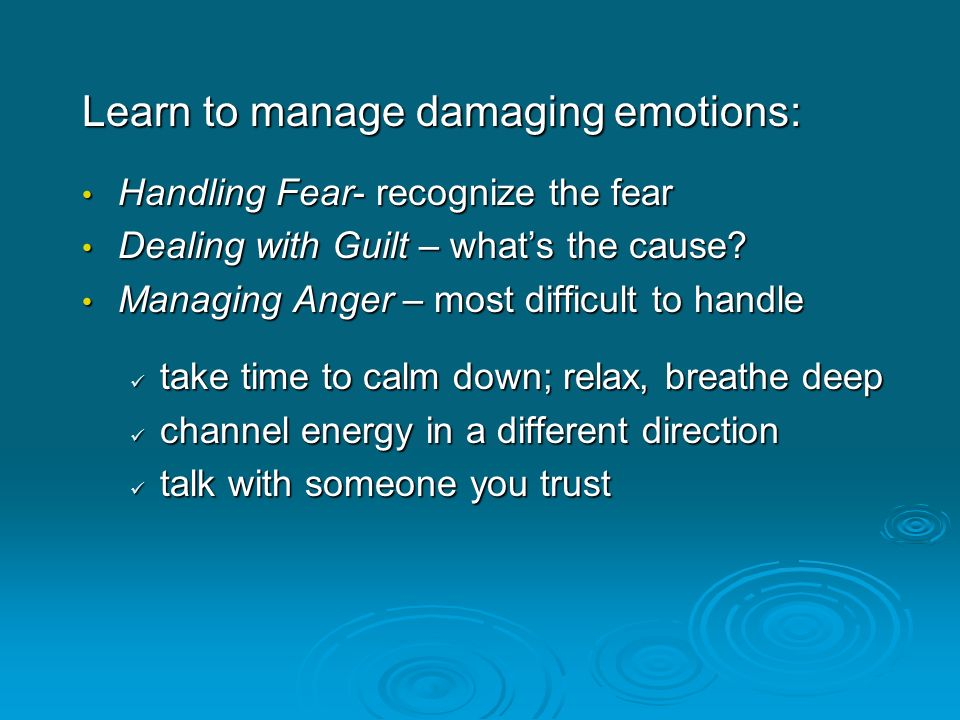 Learn to manage damaging emotions: