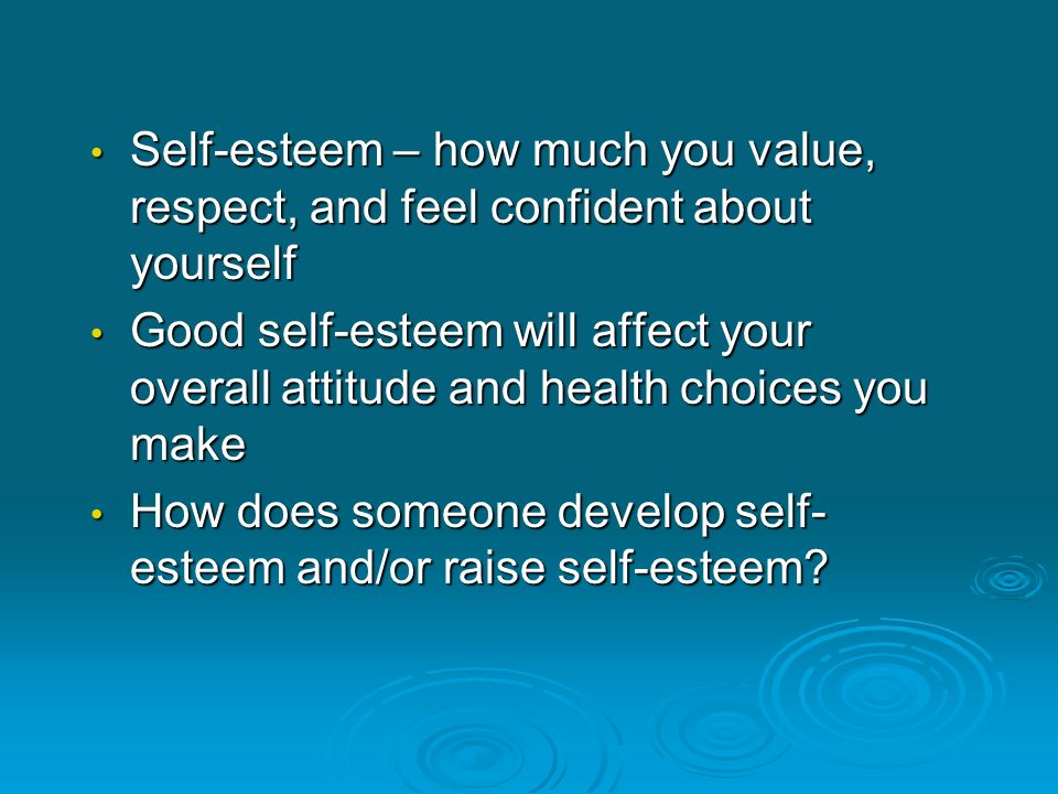 Self-esteem – how much you value, respect, and feel confident about yourself